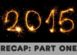 2015 Recap Part ONE